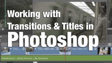 Working with Video Transitions and Titles in Photoshop