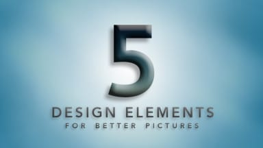 5 Design Elements for Better Pictures!