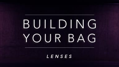 Building Your Bag: Lenses