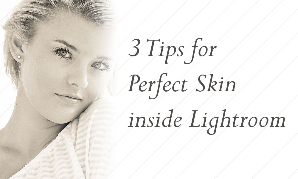 3-Tips-for-Perfect-Skin-inside-Lightroom