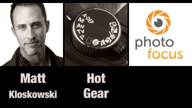 Matt Kloskowski & Hot Gear| Photofocus Podcast 7/15/14