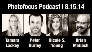 Tamara Lackey, Peter Hurley, Nicole S. Young, & Brian Matiash | Photofocus Podcast 8/15/14
