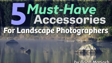 Five Must-Have Photo Accessories For Every Landscape Photographer