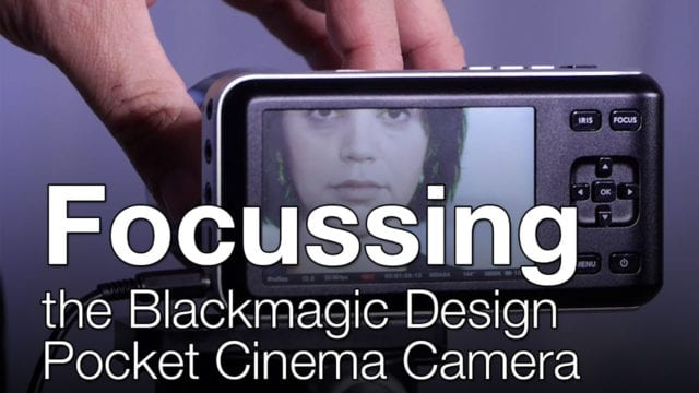 How to Focus the BlackMagic Pocket Camera