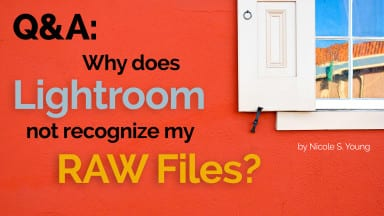 Q&A: Why Does Lightroom Not Recognize My Camera's RAW Files?