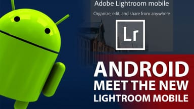 Android Users: Meet Lightroom Mobile