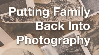 Putting Family Back Into Photography
