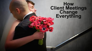 How Client Meetings Change Everything