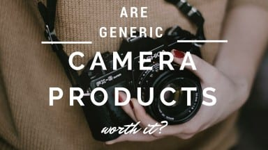 Are Generic Camera Products Worth it?