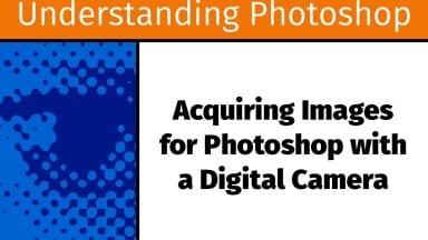 Acquiring Images for Photoshop with a Digital Camera [UP8]