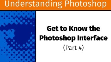 Get to Know the Photoshop Interface (Part 4) [UP7]