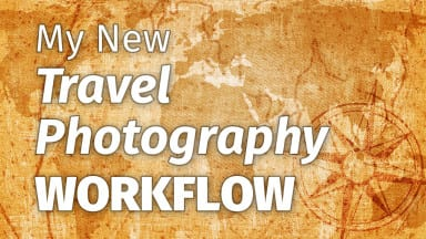 My New Travel Photography Workflow