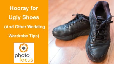 Hooray for Ugly Shoes (and other wardrobe tips) on Wedding Day