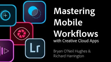 Mastering Mobile Workflows with Creative Cloud Apps (special guest Bryan O'Neil Hughes)