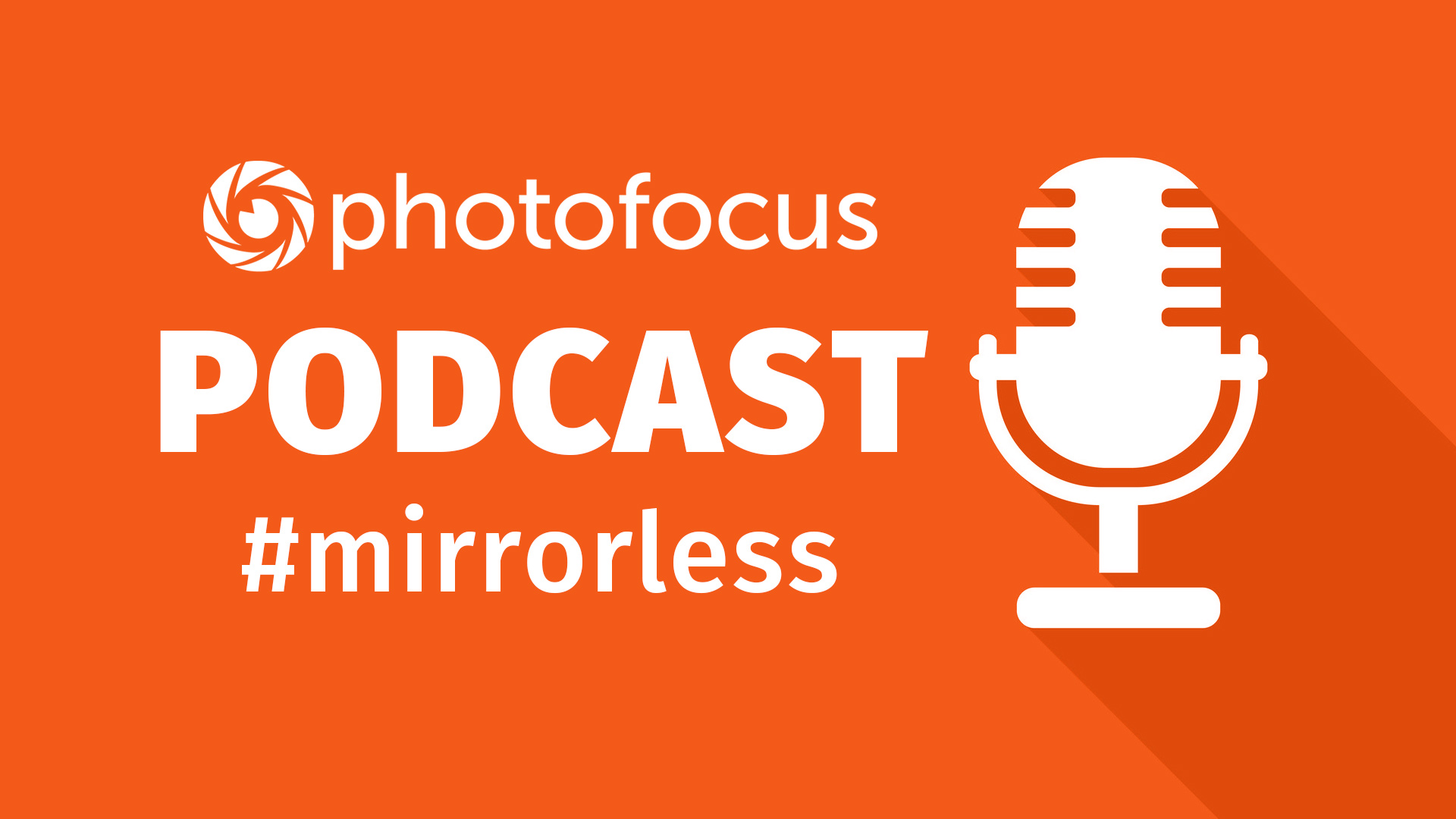 Photofocus Mirrorless Podcast