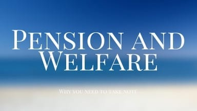 Pension and Welfare: Why you need to take notice?