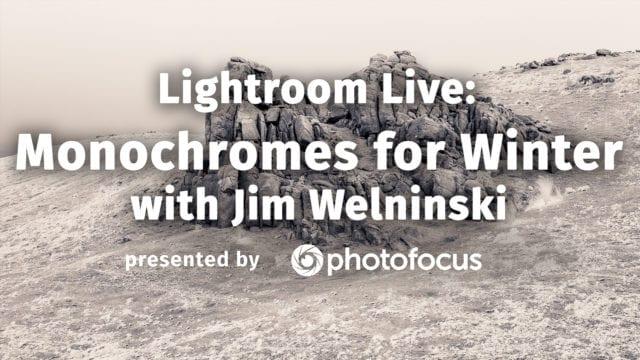 Lightroom Live: Monochromes For Winter With Jim Welninski