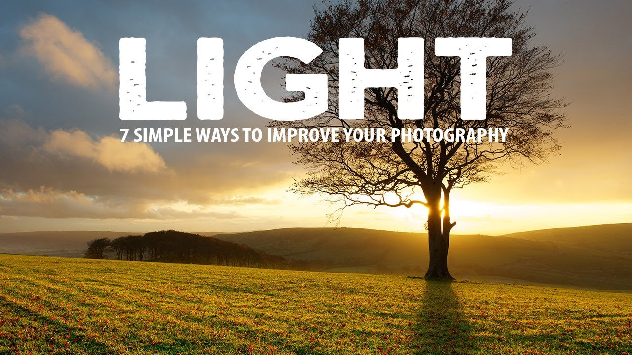 7 SIMPLE ways to MASTER LIGHT in your PHOTOGRAPHY - youtube