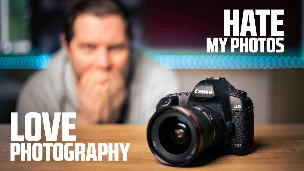 Love Photography, HATE My Photos - youtube