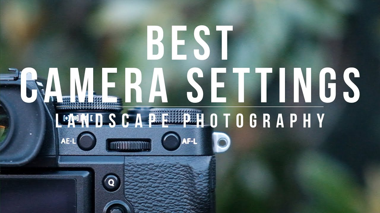 Best Camera Settings for Taking Landscape Photography Images - youtube