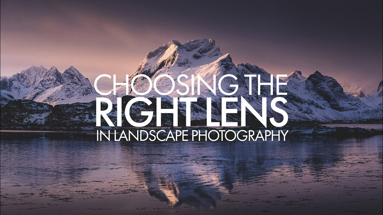 Choosing the Right Lens - Landscape Photography - youtube
