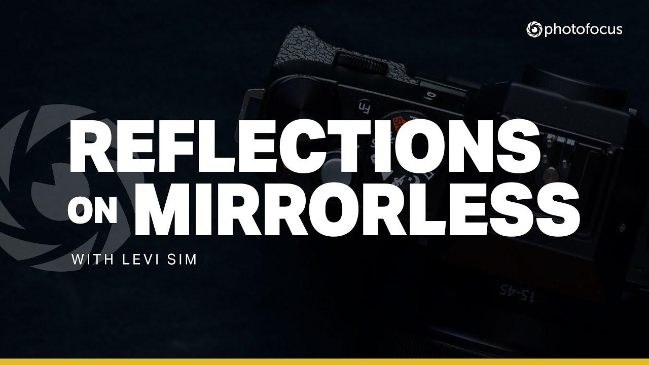 Reflections on Mirrorless | EP03 | Ken Hubbard - youtube