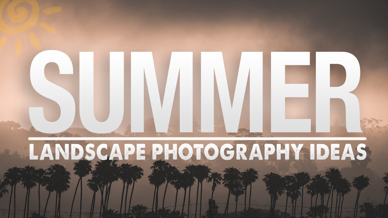 5 SUMMER Landscape PHOTOGRAPHY Ideas in 9 MINUTES! - youtube