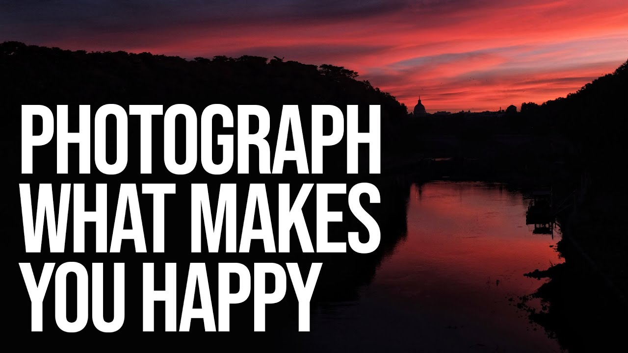 Photograph what makes you Happy (Ignore the Labelmakers and Gatekeepers) - youtube